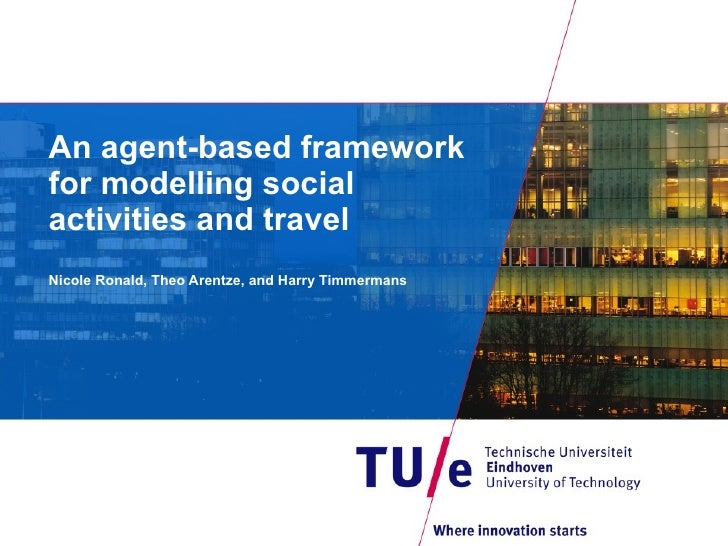 An agent-based framework for modelling social activities and travel  Nicole Ronald, Theo Arentze, andHarry Timmermans