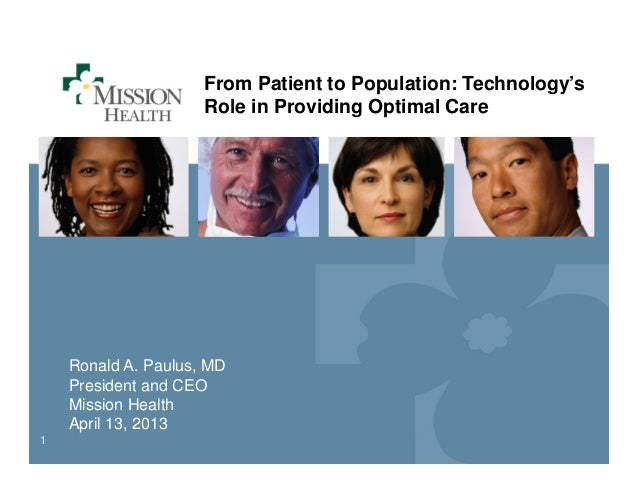11From Patient to Population: Technology'sRole in Providing Optimal CareRonald A. Paulus, MDPresident and CEOMission Healt...