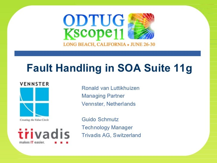 Fault Handling in SOA Suite 11g Ronald van Luttikhuizen Managing Partner Vennster, Netherlands Guido Schmutz Technology Ma...