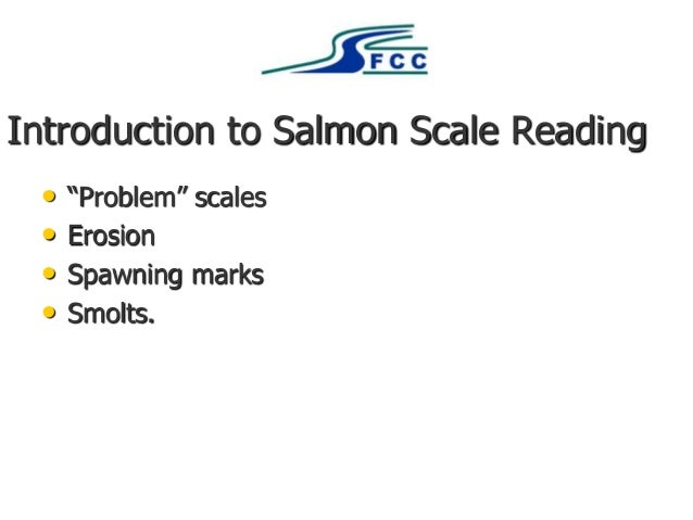 "Introduction to Salmon Scale Reading • ""Problem"" scales • Erosion • Spawning marks • Smolts."