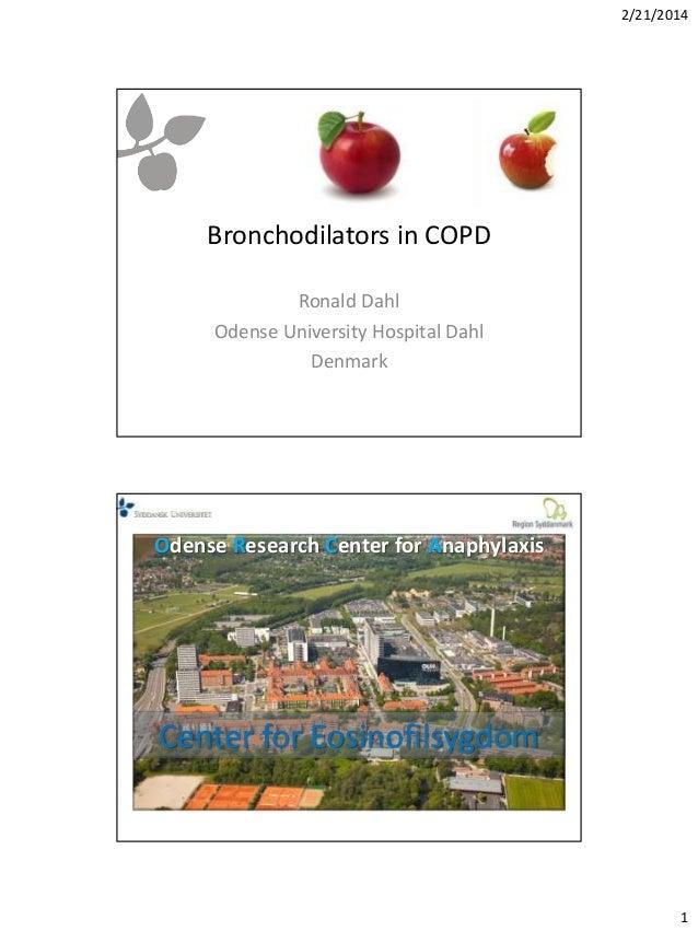 2/21/2014 1 Bronchodilators in COPD Ronald Dahl Odense University Hospital Dahl Denmark Odense Research Center for Anaphyl...