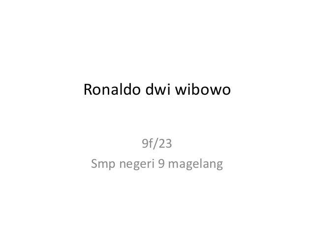 Ronaldo dwi wibowo       9f/23Smp negeri 9 magelang