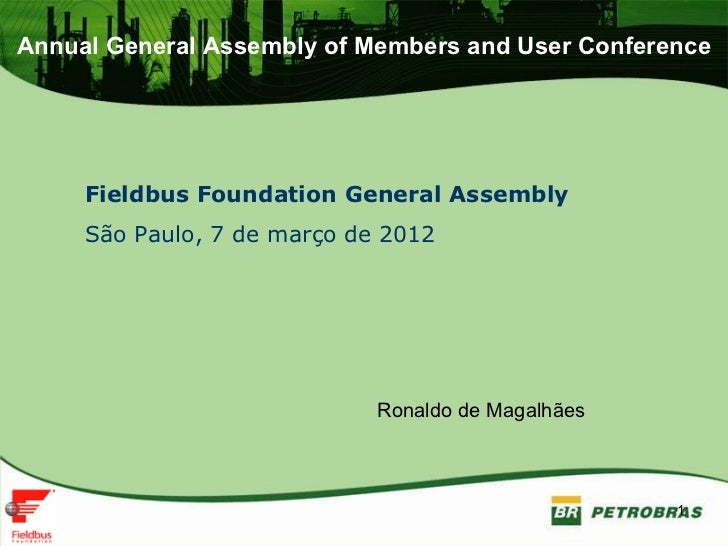 Annual General Assembly of Members and User Conference     Fieldbus Foundation General Assembly     São Paulo, 7 de março ...