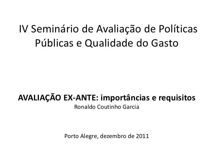 IV Seminário de Avaliação de Políticas    Públicas e Qualidade do GastoAVALIAÇÃO EX-ANTE: importâncias e requisitos       ...