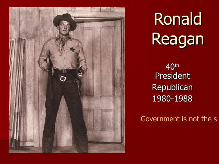 Ronald Reagan 40 th  President Republican 1980-1988 Government is not the solution to the problem, Government is the probl...