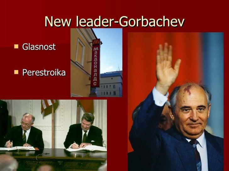 New leader-Gorbachev <ul><li>Glasnost </li></ul><ul><li>Perestroika </li></ul>