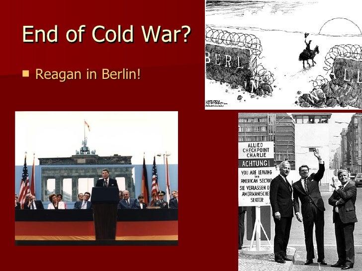 End of Cold War? <ul><li>Reagan in Berlin! </li></ul>