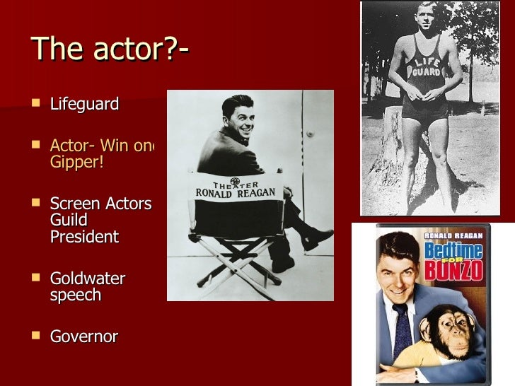 The actor?- <ul><li>Lifeguard </li></ul><ul><li>Actor- Win one for the  Gipper ! </li></ul><ul><li>Screen Actors Guild Pre...