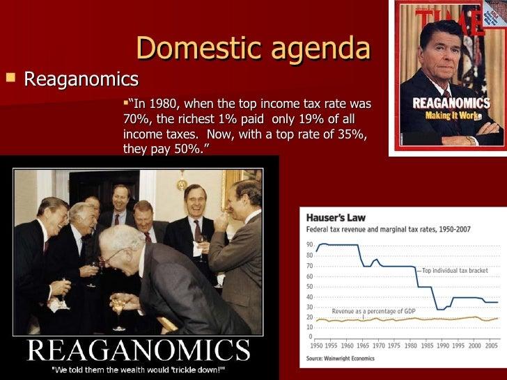 "Domestic agenda <ul><li>Reaganomics </li></ul><ul><li>"" In 1980, when the top income tax rate was 70%, the richest 1% paid..."