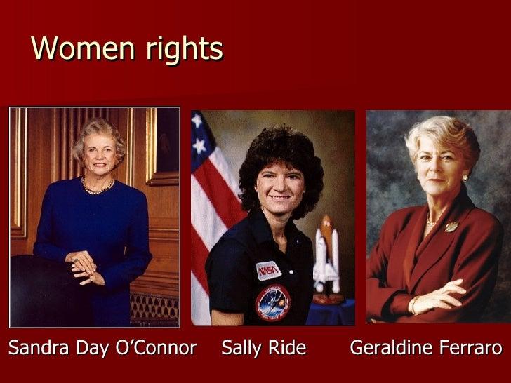 Women rights <ul><li>Sandra Day O'Connor  Sally Ride  Geraldine Ferraro </li></ul>