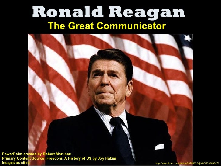 Ronald Reagan                        The Great CommunicatorPowerPoint created by Robert MartinezPrimary Content Source: Fr...