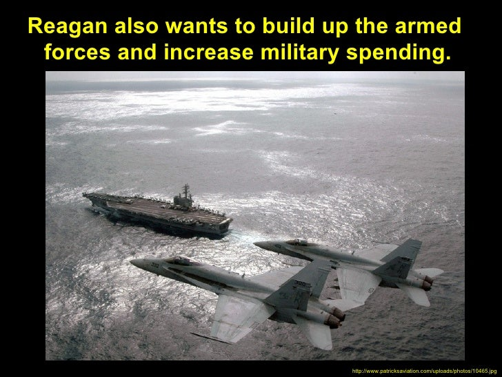Reagan also wants to build up the armed forces and increase military spending.                             http://www.patr...