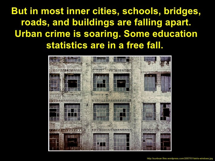 But in most inner cities, schools, bridges,  roads, and buildings are falling apart. Urban crime is soaring. Some educatio...