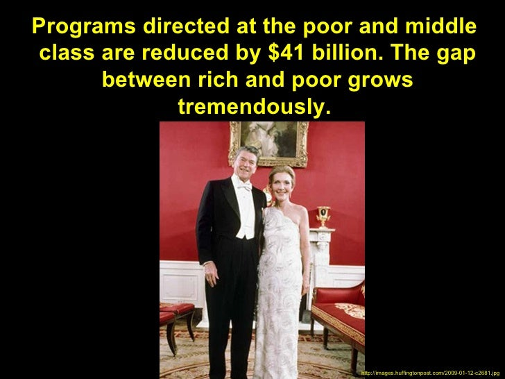 Programs directed at the poor and middleclass are reduced by $41 billion. The gap      between rich and poor grows        ...