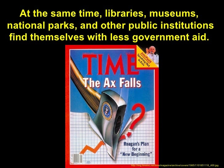At the same time, libraries, museums,national parks, and other public institutionsfind themselves with less government aid...