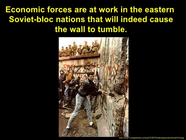Economic forces are at work in the eastern Soviet-bloc nations that will indeed cause             the wall to tumble.     ...