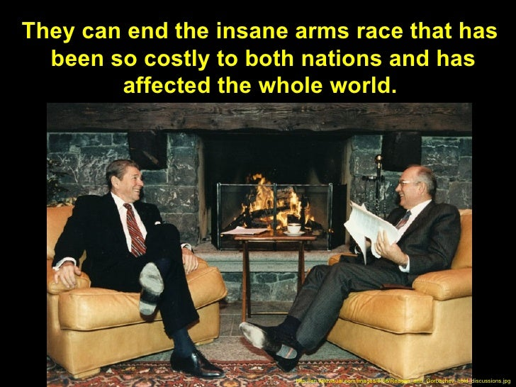 They can end the insane arms race that has  been so costly to both nations and has        affected the whole world.       ...