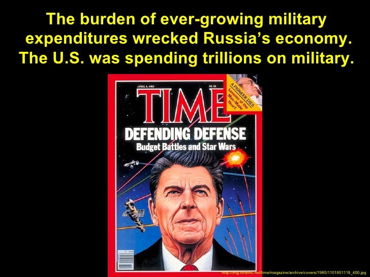 The burden of ever-growing military expenditures wrecked Russia's economy.The U.S. was spending trillions on military.    ...