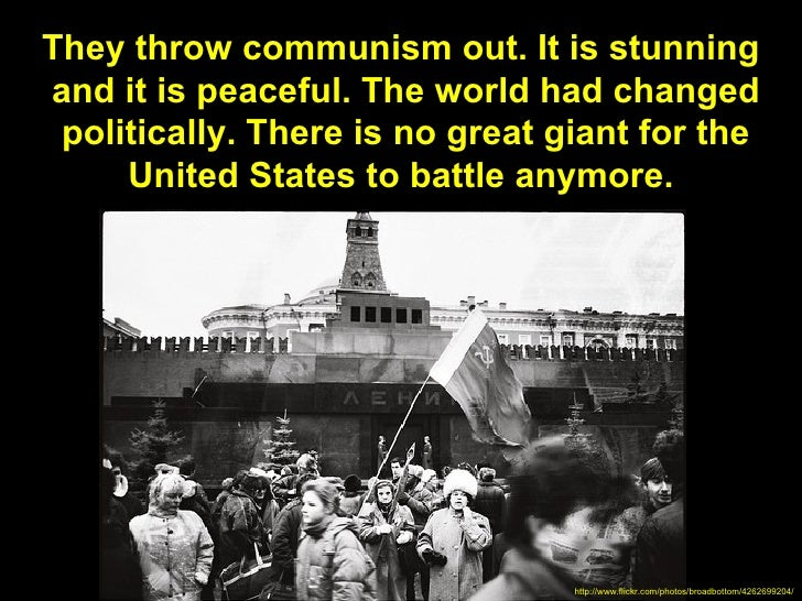 They throw communism out. It is stunningand it is peaceful. The world had changed politically. There is no great giant for...