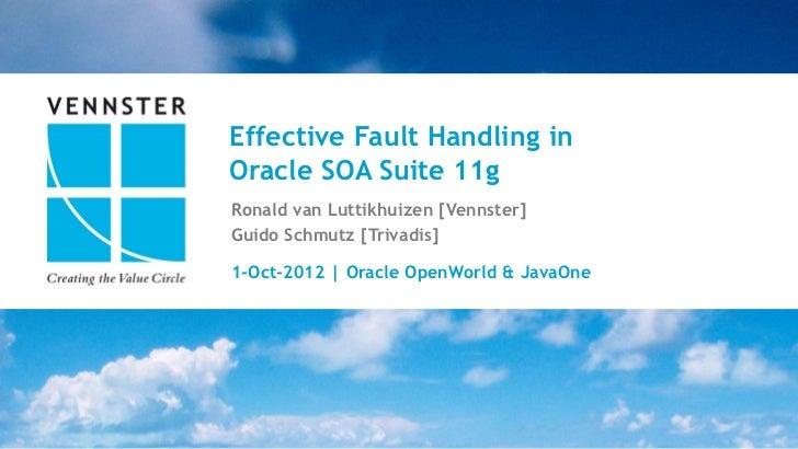 Effective Fault Handling inOracle SOA Suite 11gRonald van Luttikhuizen [Vennster]Guido Schmutz [Trivadis]1-Oct-2012 | Orac...