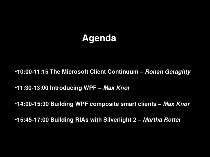 Agenda•10:00-11:15 The Microsoft Client Continuum – Ronan Geraghty•11:30-13:00 Introducing WPF – Max Knor•14:00-15:30 Buil...