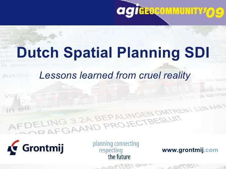 Dutch Spatial Planning SDI <ul><li>Lessons learned from cruel reality </li></ul>www.grontmij .com