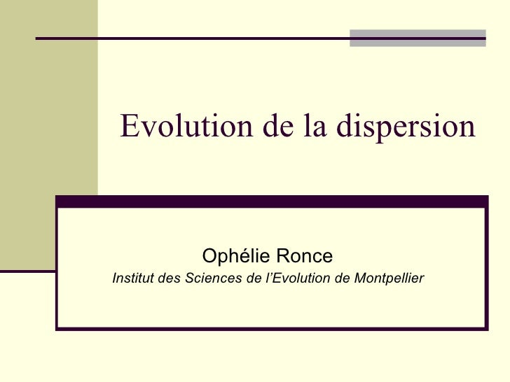 Evolution de la dispersion Ophélie Ronce Institut des Sciences de l'Evolution de Montpellier
