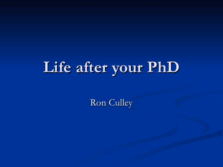 Life after your PhD Ron Culley