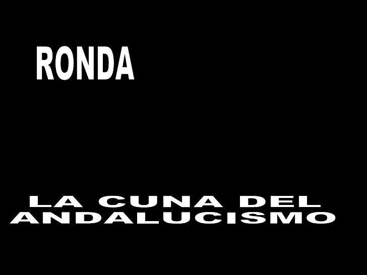 RONDA LA CUNA DEL ANDALUCISMO