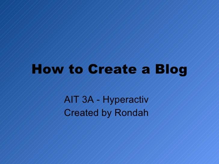 How to Create a Blog AIT 3A - Hyperactiv  Created by Rondah