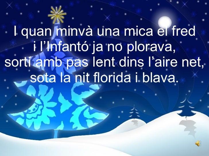 I quan minvà una mica el fred i l'Infantó ja no plorava, sortí amb pas lent dins l'aire net, sota la nit florida i blava.