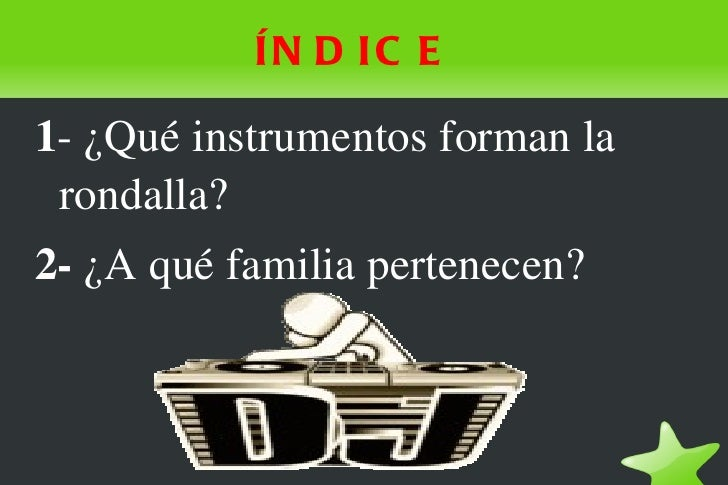 ÍN D IC E1¿Quéinstrumentosformanla rondalla?2¿Aquéfamiliapertenecen?
