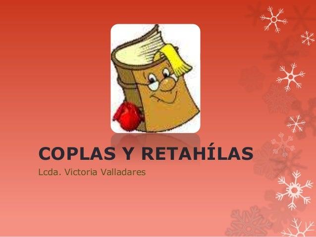 COPLAS Y RETAHÍLASLcda. Victoria Valladares