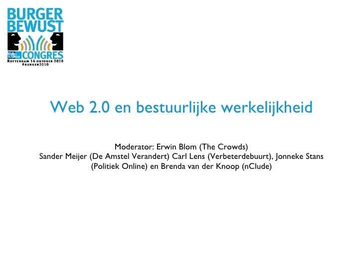 Web 2.0 en bestuurlijke werkelijkheid <ul><li>Moderator: Erwin Blom (The Crowds) </li></ul><ul><li>Sander Meijer (De Amste...