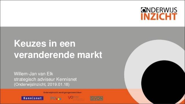 Keuzes in een veranderende markt Willem-Jan van Elk strategisch adviseur Kennisnet (OnderwijsInzicht, 2019.01.18)