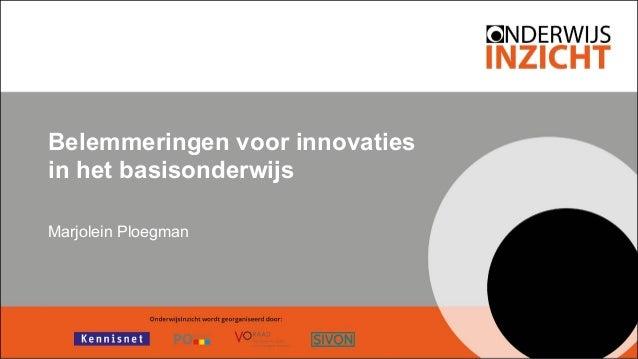 Belemmeringen voor innovaties in het basisonderwijs Marjolein Ploegman