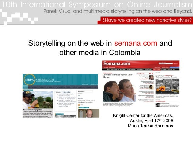 Storytelling on the web in semana.com and other media in Colombia Knight Center for the Americas, Austin, April 17th , 200...
