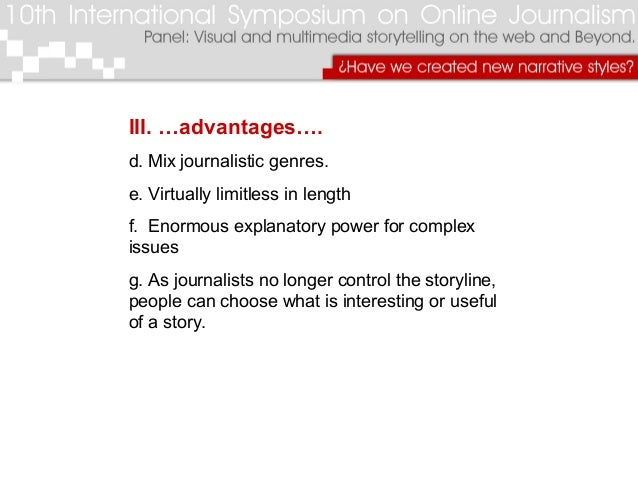 III. …advantages…. d. Mix journalistic genres. e. Virtually limitless in length f. Enormous explanatory power for complex ...