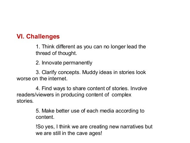 VI. Challenges 1. Think different as you can no longer lead the thread of thought. 2. Innovate permanently 3. Clarify conc...