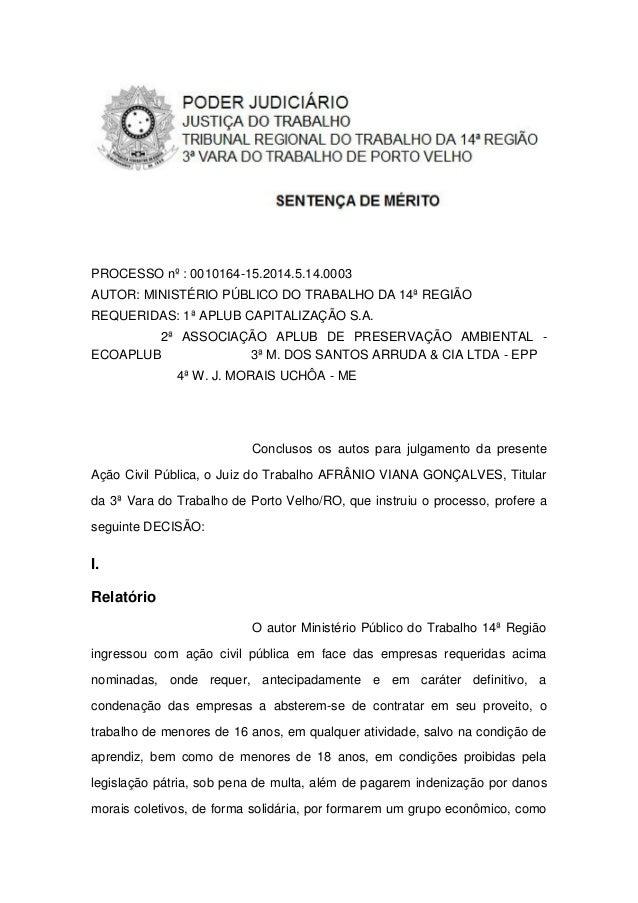 PROCESSO nº : 0010164-15.2014.5.14.0003 AUTOR: MINISTÉRIO PÚBLICO DO TRABALHO DA 14ª REGIÃO REQUERIDAS: 1ª APLUB CAPITALIZ...