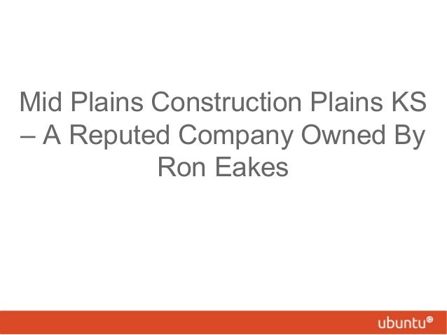 Mid Plains Construction Plains KS – A Reputed Company Owned By Ron Eakes