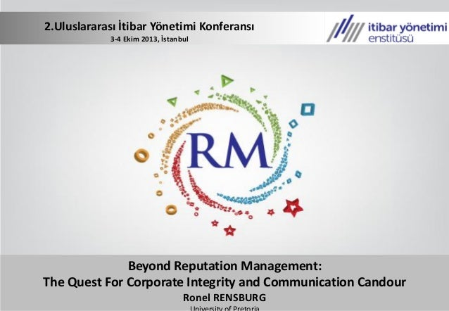 Beyond Reputation Management: The Quest For Corporate Integrity and Communication Candour Ronel RENSBURG 2.Uluslararası İt...