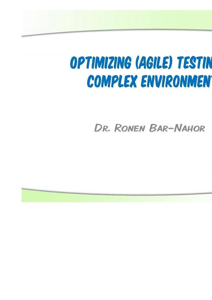 Optimizing (Agile) Testing in  Complex Environment    Dr. Ronen Bar-Nahor                                1