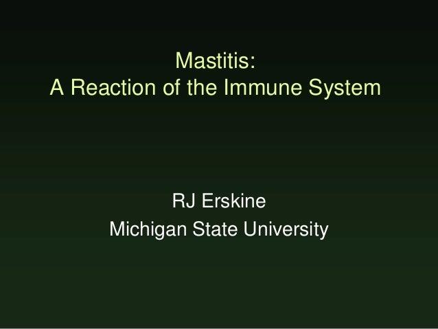 Mastitis: A Reaction of the Immune System RJ Erskine Michigan State University
