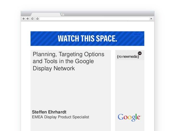 Planning, Targeting Optionsand Tools in the GoogleDisplay NetworkSteffen EhrhardtEMEA Display Product Specialist