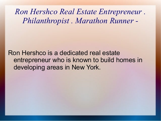 Ron Hershco Real Estate Entrepreneur . Philanthropist . Marathon Runner -  Ron Hershco is a dedicated real estate entrepre...