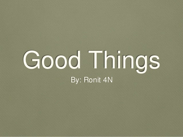 Good Things  By: Ronit 4N