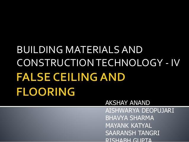BUILDING MATERIALS AND CONSTRUCTIONTECHNOLOGY - IV AKSHAY ANAND AISHWARYA DEOPUJARI BHAVYA SHARMA MAYANK KATYAL SAARANSH T...