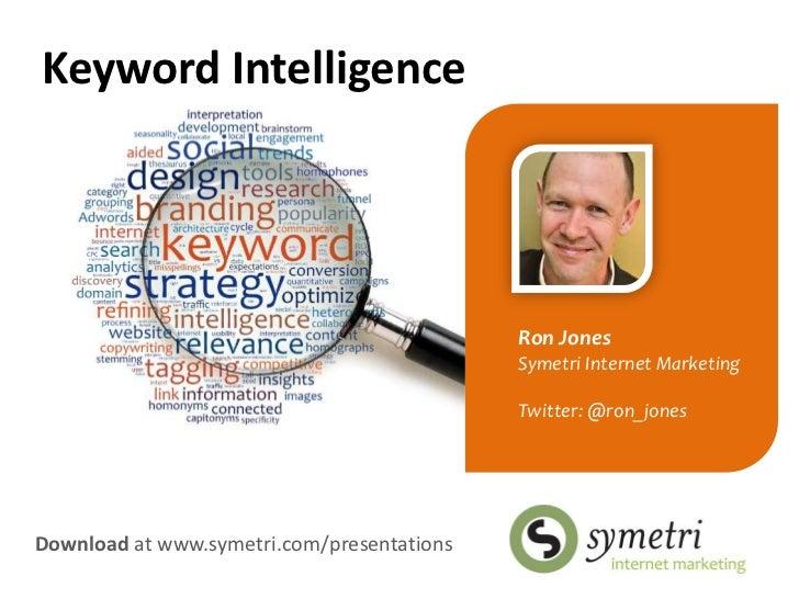 Keyword Intelligence<br />Ron Jones<br />Symetri Internet Marketing<br />Twitter: @ron_jones<br />Download at www.symetri....