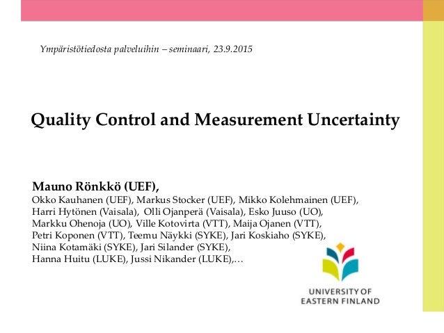 Quality Control and Measurement Uncertainty Ympäristötiedosta palveluihin – seminaari, 23.9.2015 Mauno Rönkkö (UEF), Okko ...